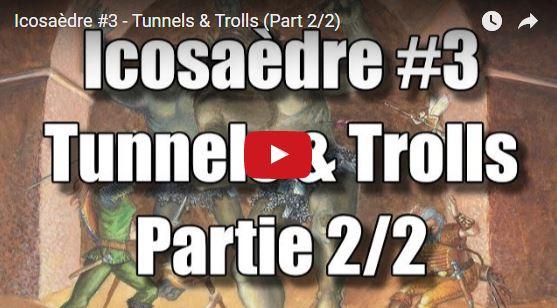Regardez : Icosaèdre #3 – Tunnels & Trolls (Part 2/2)